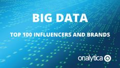 Big Data 2016: Top 100 Influencers and Brands