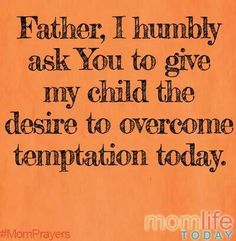 Father God, Give my child the desire to overcome temptation and enable them to fight temptation. Posts that May Help: Dodging Porn with Good Old-fashioned Dodge Ball Intentional Parent/Teen Connections. Prayer For My Son, Prayer For Parents, Prayer For My Children, Mom Prayers, Morning Prayers, Morning Blessings, Transgender, Bible Verses, Scriptures