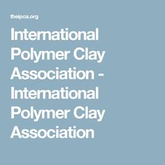 International Polymer Clay Association - International Polymer Clay Association