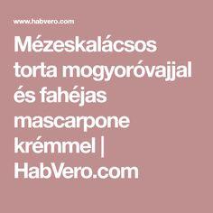 Mézeskalácsos torta mogyoróvajjal és fahéjas mascarpone krémmel | HabVero.com Food Cakes, Mascarpone