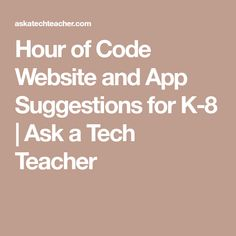 Hour of Code Website and App Suggestions for K-8 | Ask a Tech Teacher