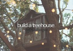69. Make a treehouse to have sleepovers in and my children to play in
