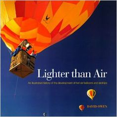 Lighter Than Air: An Illustrated History of the Development of Hot-Air Balloons and Airships: David Owen: 9780785810452: Amazon.com: Books