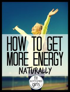 A reader writes, asking how to get more energy naturally. We help! | Fit Bottomed Girls