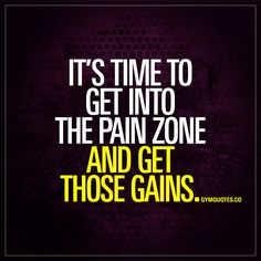 """""""It's time to get into the pain zone and get those gains."""" - #nopainnogain #gains #timetoworkhard #fitmotivation"""