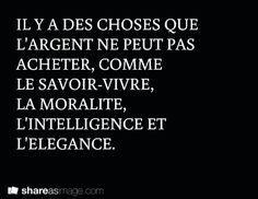 There are some things that money can not buy, like know-how, morality, intelligence, and elegance.
