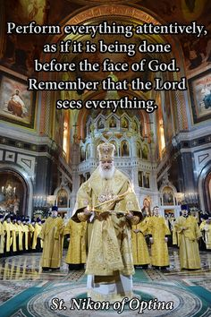 Perform everything attentively, as if it is being done before the face of God. Remember The Lord sees everything. Nikon of Optina Catholic Quotes, Religious Quotes, Catholic Rituals, Church Quotes, Religious Images, True Faith, Faith In Love, Christian Faith, Christian Quotes