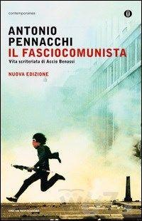 Il fasciocomunista. Vita scriteriata di Accio Benassi - Pennacchi Antonio - wuz.it