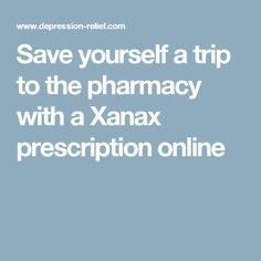 Save yourself a trip to the pharmacy with a Xanax prescription online