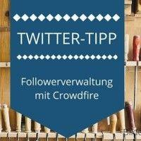 Tool-Tipp für Twitter: Followerverwaltung mit Crowdfire