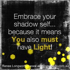 I have indeed embraced my Shadow Self and in doing so became a whole awakened being.