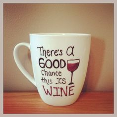 There's a good chance this is wine Mug by sarahmarie28 on Etsy, $11.50