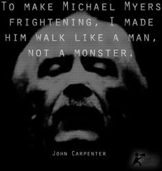 John Carpenter, Michael Myers, quotes
