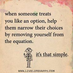 Don't make someone a priority who only considers you an option.