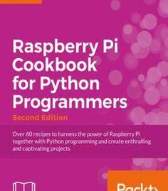 Raspberry Pi For Python Programmers Cookbook – Second Edition PDF