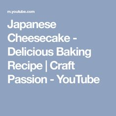 Japanese Cheesecake - Delicious Baking Recipe   Craft Passion - YouTube