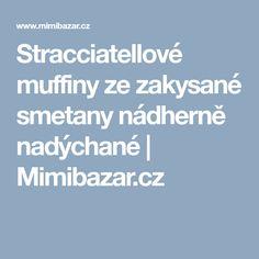Stracciatellové muffiny ze zakysané smetany nádherně nadýchané | Mimibazar.cz