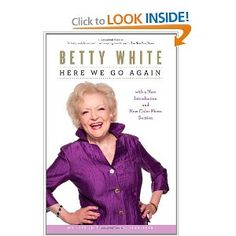 Here We Go Again: My Life In Television... by Betty White. Wow, I love that woman! There are no words...