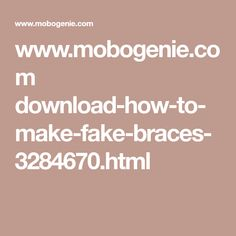 www.mobogenie.com download-how-to-make-fake-braces-3284670.html