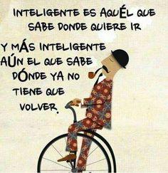 Inteligente el que no vuelve atras y comete el mismo error.