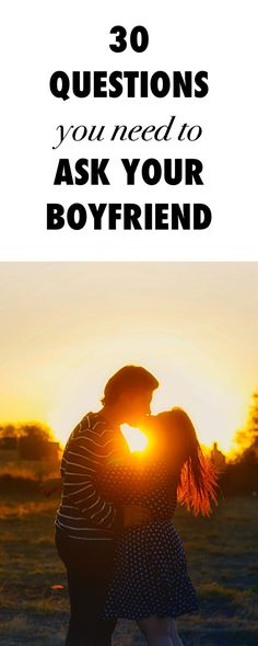 30 Deep Questions You Need To Ask Your Boyfriend