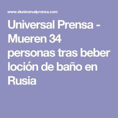 Universal Prensa - Mueren 34 personas tras beber loción de baño en Rusia