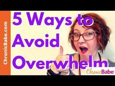 5 Ways to Avoid Overwhelm When You Have Chronic Illness #AWAPwednesday