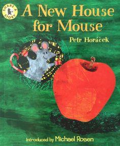 A New House for Mouse - Petr Horacek.  A NEW HOUSE FOR MOUSE przedstawia przygody małej myszki, która ma nieodpartą pokusę zjedzenia ogromnego jabłka, które pewnego dnia...