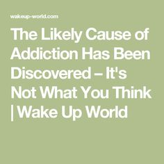 The Likely Cause of Addiction Has Been Discovered – It's Not What You Think | Wake Up World