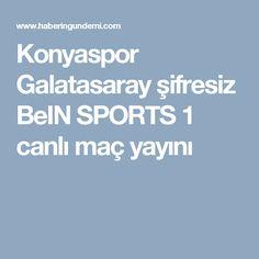 Konyaspor Galatasaray şifresiz BeIN SPORTS 1 canlı maç yayını