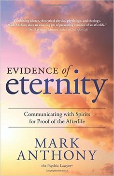 Evidence of Eternity: Communicating with Spirits for Proof of the Afterlife: Mark Anthony: 9780738743882: Amazon.com: Books