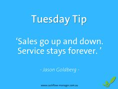 www.cashflow-manager.com.au 'Sales go up and down. Service stays forever.' - Jason Goldberg #tuesdaytip #smallbusiness