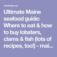 Ultimate Maine seafood guide: Where to eat & how to buy lobsters, clams & fish (lots of recipes, too!) - mainetoday