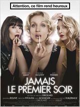 Jamais le premier soir (2014) by Melissa Drigeard,  avec Alexandra Lamy, Mélanie Doutey, Julie Ferrier, Jean-Paul Rouve, Grégory Fitoussi