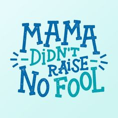 Southern Sayings - Mama Didn't Raise No Fool by Josh LaFayette Southern Phrases, Southern Humor, Southern Ladies, Southern Pride, Southern Charm, Southern Belle, Southern Quotes, Southern Living, Southern Hospitality