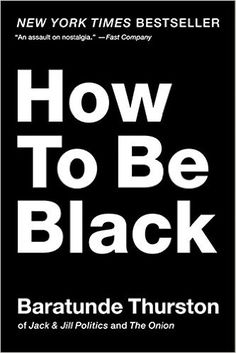 How to Be Black: Baratunde Thurston: 8601423330983: Amazon.com: Books