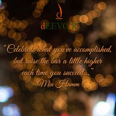 """""""Celebrate what you've accomplished, but raise the bar a little higher each time you succeed..."""" - Mia Hamm #Quote"""
