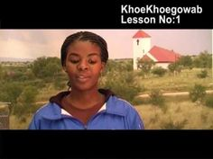 """KhoeKhoegowab Lesson No:1. KhoeKhoegowab is the most populous and widespread of the Khoisan languages. It belongs to the Khoe language family, and is spoken in Namibia, Botswana, and South Africa by the Namaqua, Damara, and Haillom, as well as smaller ethnic groups such as the #Khomani. The name for Nama speakers, Khoekhoen, is from the Nama word khoe """"person"""", with reduplication and the suffix -n to indicate the plural."""