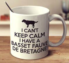 I CAN'T KEEP CALM I HAVE A BASSET FAUVE DE BRETAGNE