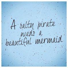 A salty pirate needs a beautiful mermaid
