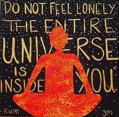No te sientas sola, todo el universo está dentro de tí.
