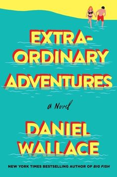 Cover Reveal: Extraordinary Aventures by Daniel Wallace - On sale May 30, 2017! #CoverReveal