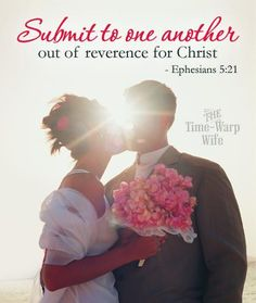 Submit to one another out of reverence for Christ,.. Eph 5:21