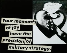 Barbara Kruger, Untitled (Your moments of joy have the precision of military strategy), 1980 photograph and type on paper