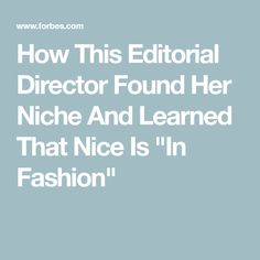 "How This Editorial Director Found Her Niche And Learned That Nice Is ""In Fashion"""