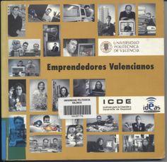 Emprendedores valencianos Universidad Politécnica de Valencia,  (ICDE) Juan Ignacio Dalmau Porta; José Luis Alonso González Valencia : Universidad Politécnica de Valencia D.L. 2004 2ª ed..