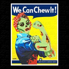Zombie Rosie the Riveter  We Can Chew It TShirt by zedszombieranch, $20.00