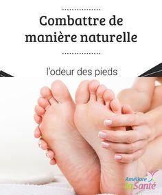 Combattre de manière #naturelle l'odeur des pieds   Nous vous proposons aujourd'hui des #conseils et des astuces pour combattre #l'odeur des #pieds de manière totalement naturelle.