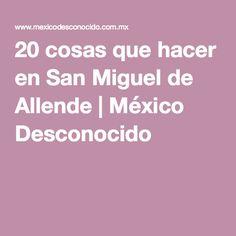 20 cosas que hacer en San Miguel de Allende | México Desconocido