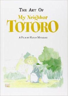 The Art of My Neighbor Totoro: A Film by Hayao Miyazaki